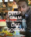 KEEP CALM AND EAT MEATBALLS LIKE GOITOM - Personalised Poster large