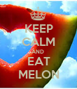 KEEP CALM AND  EAT MELON - Personalised Poster large