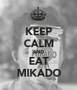 KEEP CALM AND EAT MIKADO - Personalised Poster large
