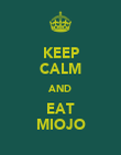 KEEP CALM AND EAT MIOJO - Personalised Poster large