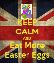 KEEP CALM AND Eat More Easter Eggs - Personalised Poster large