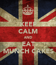 KEEP CALM AND  EAT  MUNCH CAKES - Personalised Poster small