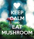 KEEP CALM AND EAT MUSHROOM - Personalised Poster large