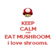 KEEP CALM AND EAT MUSHROOM. i love shrooms. - Personalised Poster large