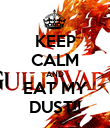 KEEP CALM AND EAT MY DUST!! - Personalised Poster large