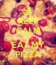 KEEP CALM AND EAT MY PIZZA - Personalised Poster large