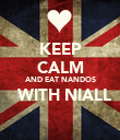 KEEP CALM AND EAT NANDOS   WITH NIALL  - Personalised Poster large