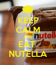 KEEP CALM AND EAT  NUTELLA - Personalised Poster large
