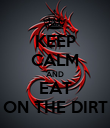 KEEP CALM AND EAT ON THE DIRT - Personalised Poster large