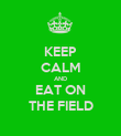 KEEP CALM AND EAT ON THE FIELD - Personalised Poster large