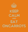 KEEP CALM AND EAT ONCARROTS - Personalised Poster large