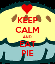 KEEP CALM AND EAT PIE - Personalised Poster large
