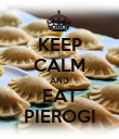 KEEP CALM AND EAT PIEROGI - Personalised Poster large