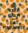 KEEP CALM AND EAT PINEAPPLE - Personalised Poster large