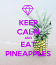 KEEP CALM AND EAT PINEAPPLES - Personalised Poster large
