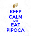 KEEP CALM AND EAT PIPOCA - Personalised Poster large