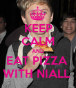 KEEP CALM AND EAT PIZZA  WITH NIALL  - Personalised Poster large