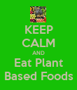 KEEP CALM AND Eat Plant Based Foods - Personalised Poster large