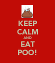 KEEP CALM AND EAT POO! - Personalised Poster large