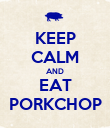KEEP CALM AND EAT PORKCHOP - Personalised Poster large