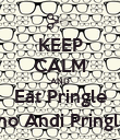 KEEP CALM AND Eat Pringle { no Andi Pringle} - Personalised Poster large