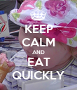 KEEP CALM AND EAT QUICKLY - Personalised Poster small