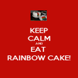 KEEP CALM AND EAT  RAINBOW CAKE! - Personalised Poster large