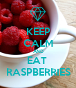 KEEP CALM AND EAT  RASPBERRIES - Personalised Poster large