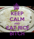 KEEP CALM AND  EAT RICE BITCH - Personalised Poster large
