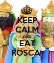 KEEP CALM AND EAT ROSCA  - Personalised Poster large