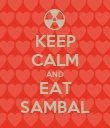 KEEP CALM AND EAT SAMBAL - Personalised Poster large