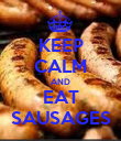 KEEP CALM AND EAT SAUSAGES - Personalised Poster large