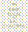 KEEP CALM AND EAT SHAORMA - Personalised Poster large