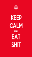 KEEP CALM AND EAT SHIT - Personalised Poster large