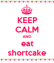 KEEP CALM AND eat shortcake - Personalised Poster large