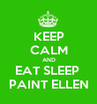 KEEP CALM AND EAT SLEEP  PAINT ELLEN - Personalised Poster large