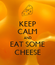 KEEP CALM AND EAT SOME CHEESE - Personalised Poster large