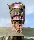 KEEP CALM AND EAT SOME PIGS - Personalised Poster large