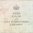 KEEP CALM AND EAT SOMETHING CREAMY - Personalised Poster large