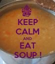 KEEP CALM AND EAT SOUP ! - Personalised Poster large