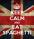 KEEP CALM AND EAT SPAGHETTI - Personalised Poster large