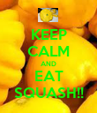 KEEP CALM AND EAT SQUASH!! - Personalised Poster large