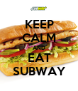 KEEP CALM AND EAT SUBWAY - Personalised Poster large