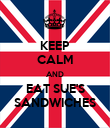 KEEP CALM AND EAT SUE'S SANDWICHES - Personalised Poster large