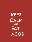 KEEP CALM AND EAT  TACOS - Personalised Poster large