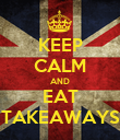 KEEP CALM AND EAT TAKEAWAYS - Personalised Poster large