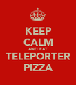KEEP CALM AND EAT TELEPORTER PIZZA - Personalised Poster large