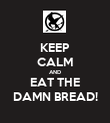 KEEP CALM AND EAT THE DAMN BREAD! - Personalised Poster large