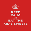 KEEP CALM AND EAT THE KID'S SWEETS - Personalised Poster large