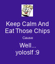 Keep Calm And Eat Those Chips Cause Well... yoloslf :9 - Personalised Poster large